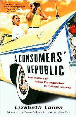 Consumers' Republic: The Politics of Mass Consumption in Postwar America
