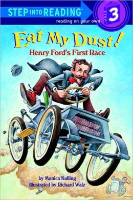 Eat My Dust! Henry Ford's First Race (Step into Reading Book Series: A Step 3 Book)