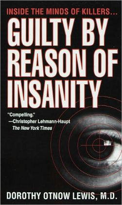 Guilty by Reason of Insanity: A Phsychiatrist Explores the Minds of Killers