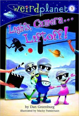 Lights Camera... Liftoff! (Weird Planet Series #5)
