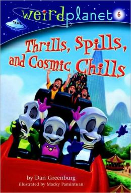 Thrills, Spills, and Cosmic Chills (Weird Planet Series #6)