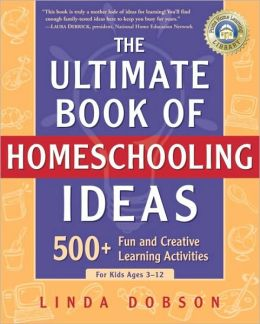 Ultimate Book Of Homeschooling Ideas: 500+ Fun And Creative Learning Activities For Kids Ages 3-12