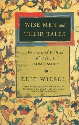 Wise Men and Their Tales: Portraits of Biblical, Talmudic, and Hasidic Masters