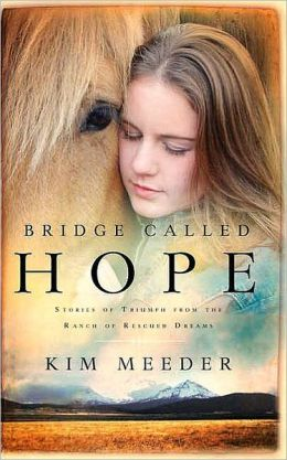 Bridge Called Hope: Stories of Triumph from the Ranch of Rescued Dreams