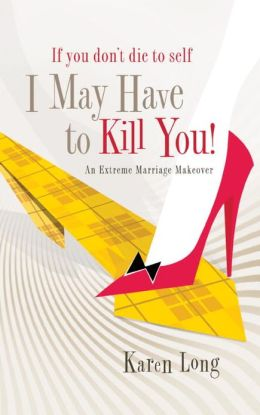 If You Don't Die to Self, I May Have to Kill You: An Extreme Marriage Makeover