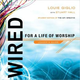 Wired: For a Life of Worship Leader's Edition