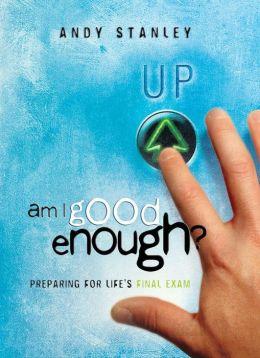 Am I Good Enough?: Preparing for Life's Final Exam