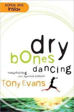 Dry Bones Dancing: Resurrecting Your Spiritual Passion