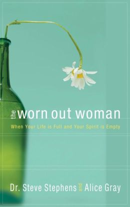 Worn Out Woman: When Life is Full and Your Spirit is Empty