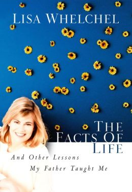 Facts of Life: And Other Lessons My Father Taught Me