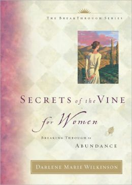 Secrets of the Vine for Women: Breaking Through to Abundance