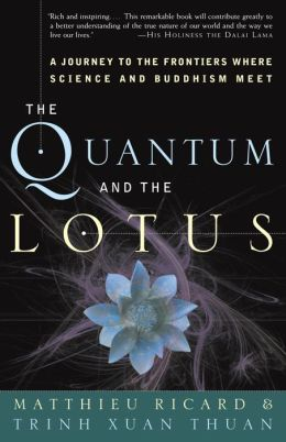 Quantum and the Lotus: A Journey to the Frontiers Where Science and Buddhism Meet