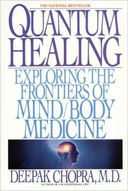 Quantum Healing: Exploring the Frontiers of Mind/Body Medicine