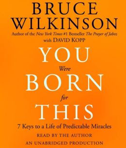 You Were Born for This: Seven Keys to a Life of Predictable Miracles
