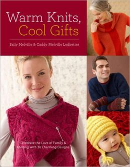 Warm Knits, Cool Gifts: Celebrate the Love of Knitting and Family with more than 35 Charming Designs