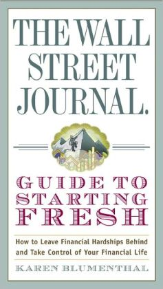 The Wall Street Journal Guide to Starting Fresh: How to Leave Financial Hardships Behind and Take Control of Your Financial Life