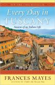 Book Cover Image. Title: Every Day in Tuscany:  Seasons of an Italian Life, Author: Frances Mayes