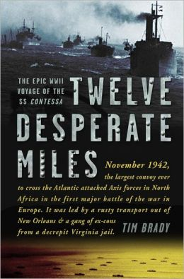 Twelve Desperate Miles: The Epic World War II Voyage of the SS Contessa