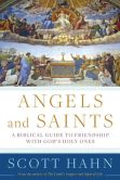 Book Cover Image. Title: Angels and Saints:  A Biblical Guide to Friendship with God's Holy Ones, Author: Scott Hahn