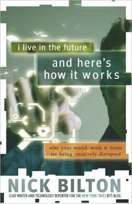 I Live in the Future & Here's How It Works: Why Your World, Work & Brain Are Being Creatively Disrupted