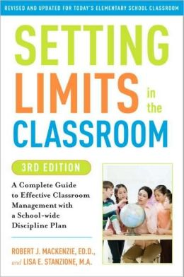 Setting Limits in the Classroom: A Complete Guide to Effective Classroom Management with a School-wide Discipline Plan