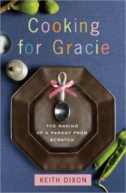 Cooking for Gracie: The Making of a Parent from Scratch