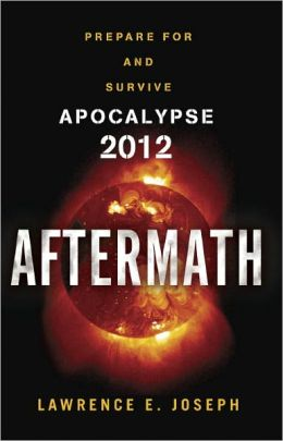 The Aftermath: A Guide to Preparing For and Surviving Apocalypse 2012