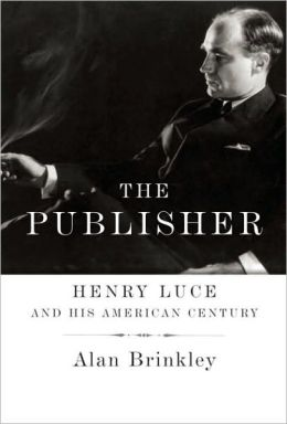 The Publisher: Henry Luce and His American Century