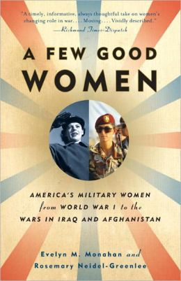 A Few Good Women: America's Military Women from World War I to the War in Iraq and Afghanistan