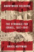 Book Cover Image. Title: Anonymous Soldiers:  The Struggle for Israel, 1917-1947, Author: Bruce Hoffman