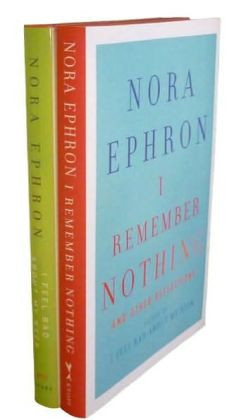 The Nora Ephron Bundle: I Feel Bad about My Neck and I Remember Nothing