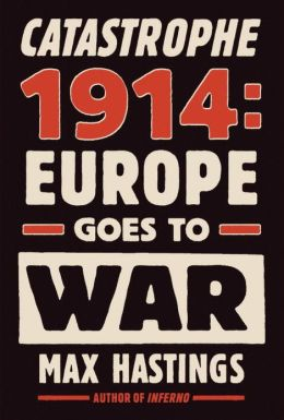 catastrophe 1914 europe goes to war by max hastings nook book tech blunders catastrophes plus epic fails of 2012 review 260x385