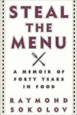 Book Cover Image. Title: Steal the Menu:  A Memoir of Forty Years in Food, Author: Raymond Sokolov