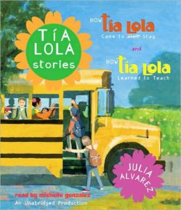 Tia Lola Stories: How Tia Lola Came to (Visit) Stay and How Tia Lola Learned to Teach