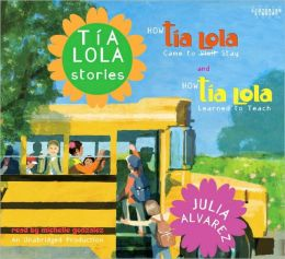 Tia Lola Stories: How Tia Lola Came to (Visit) Stay; How Tia Lola Learned to Teach