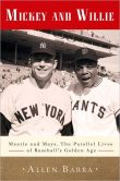 Book Cover Image. Title: Mickey and Willie:  Mantle and Mays, the Parallel Lives of Baseball's Golden Age, Author: Allen Barra