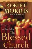 Book Cover Image. Title: The Blessed Church:  The Simple Secret to Growing the Church You Love, Author: Robert Morris