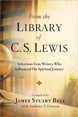 From the Library of C. S. Lewis: Selections from Writers Who Influenced His Spiritual Journey