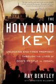 Book Cover Image. Title: The Holy Land Key:  Unlocking End-Times Prophecy Through the Lives of God's People in Israel, Author: Ray Bentley