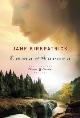 Emma of Aurora: The Complete Change and Cherish Trilogy: A Clearing in the Wild, A Tendering in the Storm, A Mending at the Edge