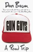 Book Cover Image. Title: Gun Guys:  A Road Trip, Author: Dan Baum