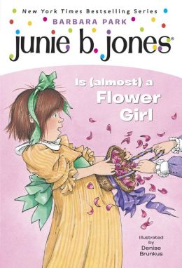 Junie B. Jones Is (Almost) a Flower Girl (Junie B. Jones Series #13)