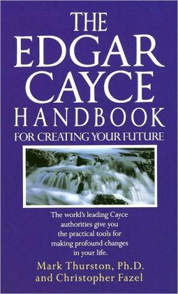 Edgar Cayce Handbook for Creating Your Future