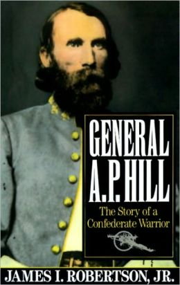 General A. P. Hill: The Story of a Confederate Warrior