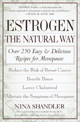 Estrogen: The Natural Way: Over 250 Easy and Delicious Recipes for Menopause