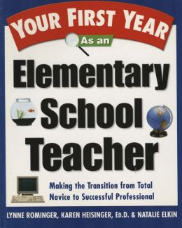 Your First Year as an Elementary School Teacher: Taking the Transition from Total Novice to Successful Professional