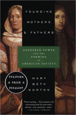 Founding Mothers and Fathers: Gendered Power and the Forming of American Society