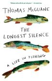 Book Cover Image. Title: The Longest Silence:  A Life in Fishing, Author: Thomas McGuane