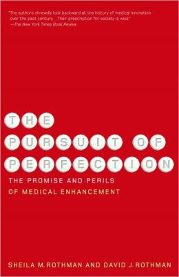 The Pursuit of Perfection: The Promise and Perils of Medical Enchancement