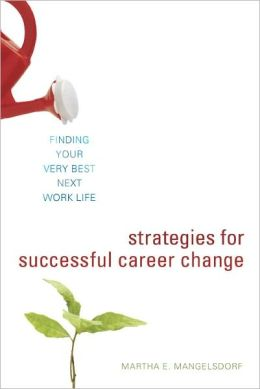 Strategies for Successful Career Change: Finding Your Very Best Next Work Life